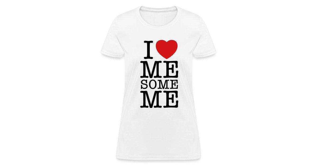 Motheringhut I Love Me Some Me Womens T Shirt