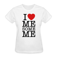 T-Shirts ~ Women's T-Shirt ~ I Love Me Some Me