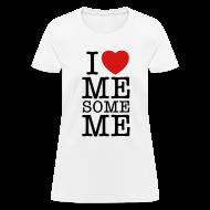 T-Shirts ~ Women's T-Shirt ~ I Love Me Some Me