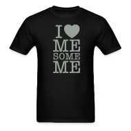 T-Shirts ~ Men's T-Shirt ~ I Love Me Some Me