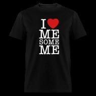 T-Shirts ~ Men's T-Shirt ~ I Love Me Some Me