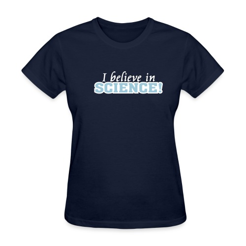 I Believe in Science [believe] - Women's T-Shirt