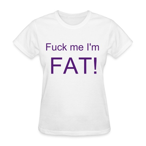 I'm fat - Women's T-Shirt