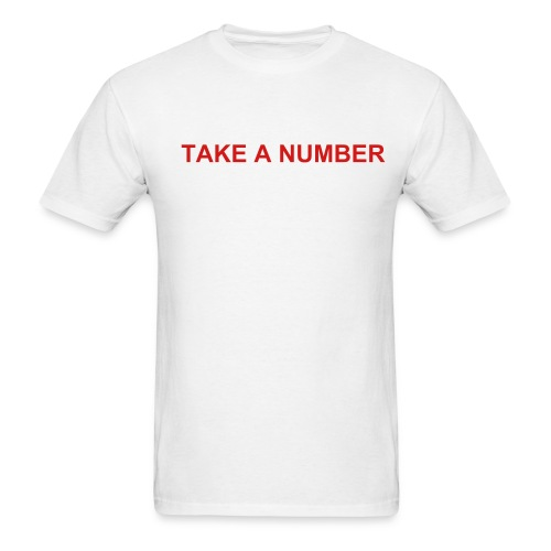 Take A Number - Men's T-Shirt