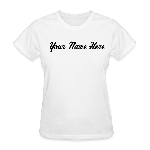 YOUR NAME HERE - Women's T-Shirt