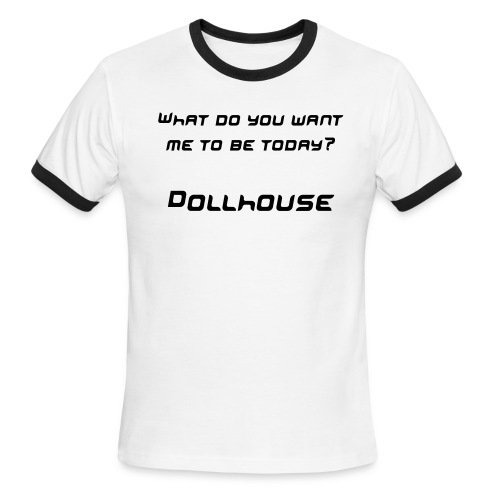 Dollhouse - What do you... Mens Ringer T - Men's Ringer T-Shirt