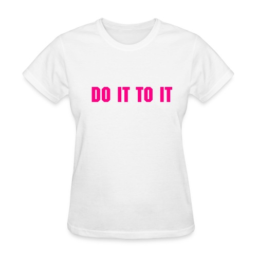 Do it to it Shirt - Women's T-Shirt