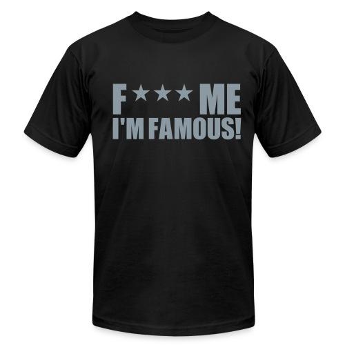 F*** Me I'm Famous Shirt - Men's Fine Jersey T-Shirt