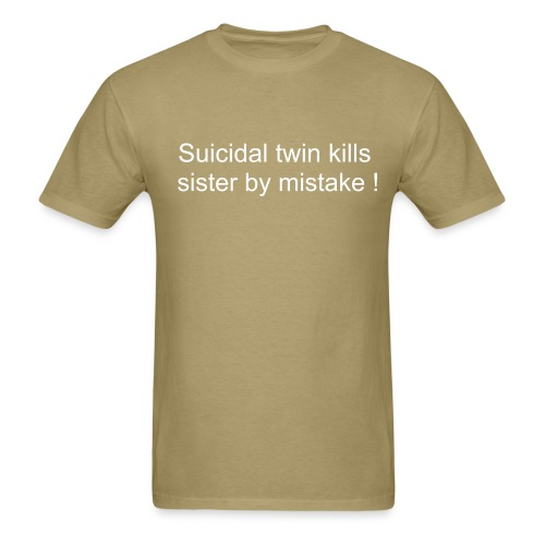 Suicidal twin kills sister by mistake ! - Men's T-Shirt