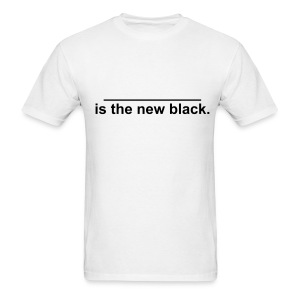 ________ is the new black. - Men's T-Shirt