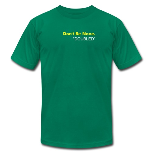 Don't Be None. - Men's Fine Jersey T-Shirt