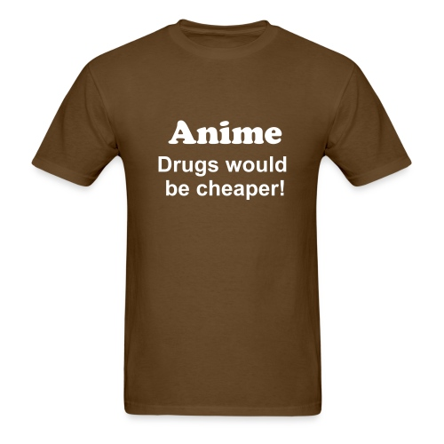 Anime, drugs would be - Men's T-Shirt
