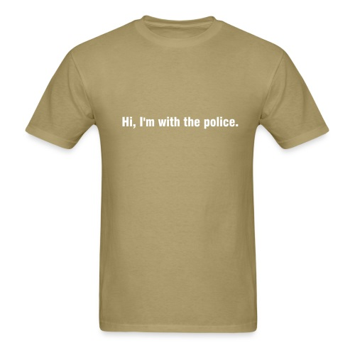 Hi, I'm with the police. - Men's T-Shirt