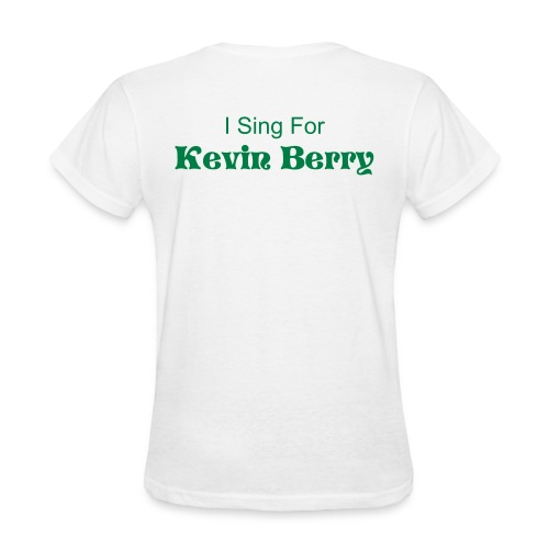 Woman's I Sing For Kevin Berry T. - Women's T-Shirt