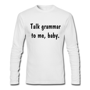 Talk grammar to me, baby (long sleeve) - Men's Long Sleeve T-Shirt by Next Level