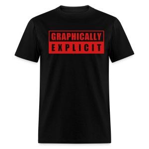 GRAPHICALLY EXPLICIT - Men's T-Shirt