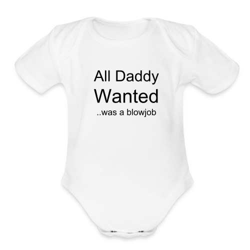 All Daddy Wanted... - Organic Short Sleeve Baby Bodysuit