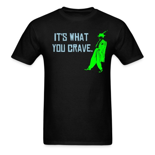 What you crave. - Men's T-Shirt