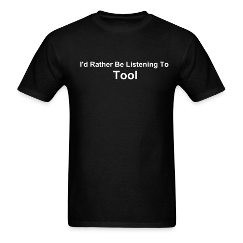 I'd Rather Be Listening To Tool - Men's T-Shirt