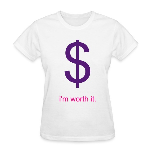 I'M WORTH IT! - Women's T-Shirt