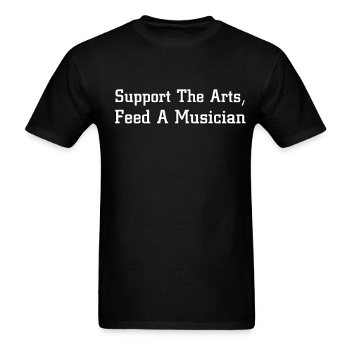 Support The Arts, Feed A Musician - Men's T-Shirt