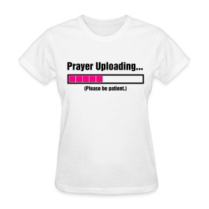 Prayer Uploading - Women's T-Shirt