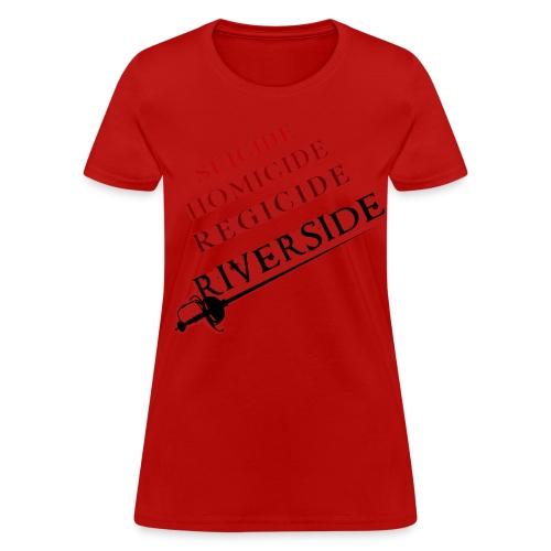 Suicide, Homicide, Regicide, Riverside - RED - Women's T-Shirt
