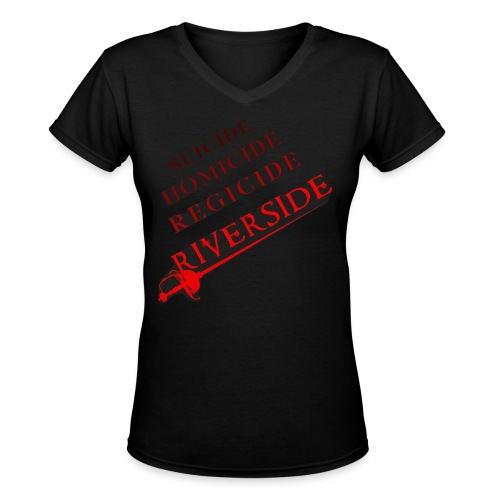 Suicide, Homicide, Regicide, Riverside - BLACK - Women's V-Neck T-Shirt