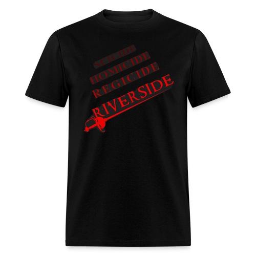 Suicide, Homicide, Regicide, Riverside - BLACK - Men's T-Shirt