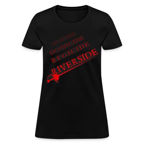 Suicide, Homicide, Regicide, Riverside - BLACK - Women's T-Shirt