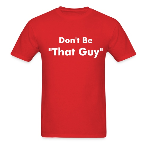 That Guy T-Shirt - Men's T-Shirt