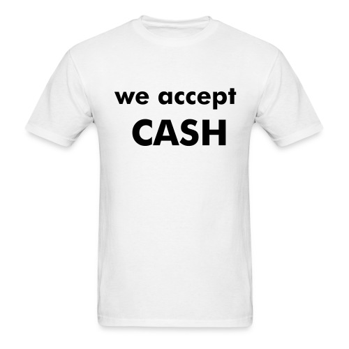 We Accept Cash - Men's T-Shirt