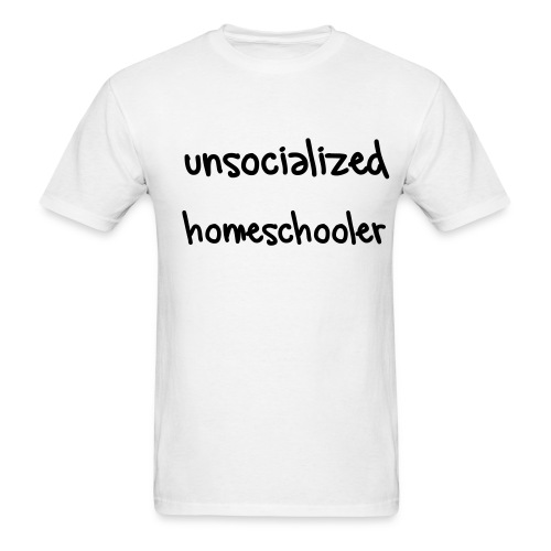 unsocialized homeschooler - Men's T-Shirt