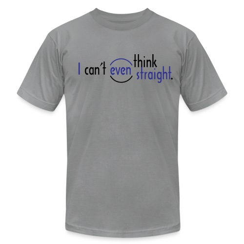 I Can't Even Think Straight. - Men's  Jersey T-Shirt