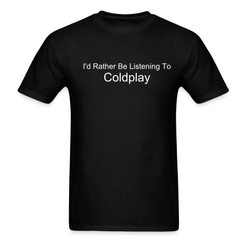 I'd Rather Be Listening To Coldplay - Men's T-Shirt