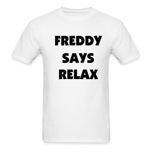 Freddy Says Relax T-Shirt - Men's T-Shirt