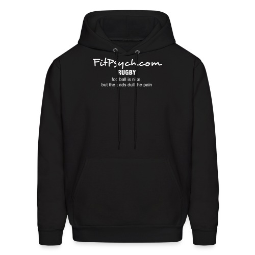 Fit Psych RUGBY football is nice, but the pads dull the pain  - Men's Hoodie