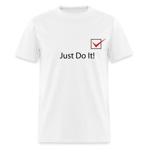Just Do It! T shirt - Men's T-Shirt
