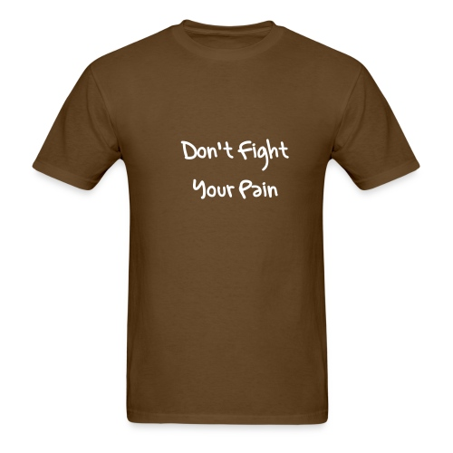 Don't Fight Your Pain/Dance with It - Men's T-Shirt