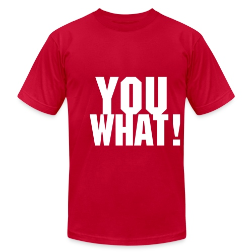 You What T-Shirt - Men's  Jersey T-Shirt