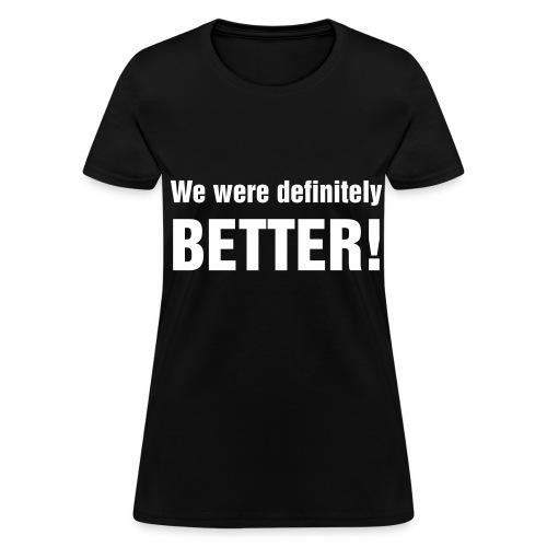 we are better - Women's T-Shirt
