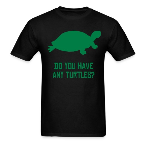 DO YOU HAVE ANY TURTLES? - Men's T-Shirt