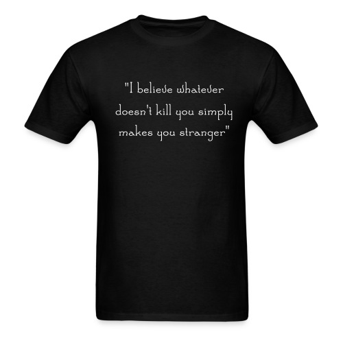 WHATEVER DOESN'T KILL YOU MAKES YOU STRANGER Quote T-Shirt - Men's T-Shirt