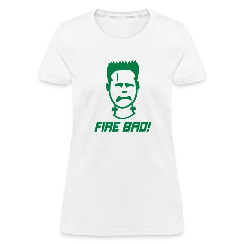 Fire Bad! - Women's T-Shirt