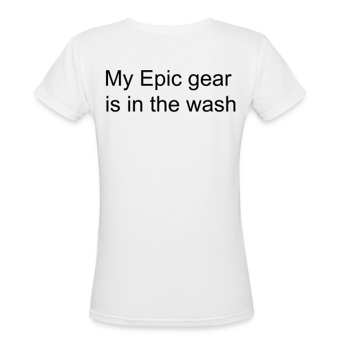My Epic gear is in the wash - Women's V-Neck T-Shirt