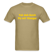 T-Shirts ~ Men's T-Shirt ~ YUH DOH KETCH FLY WIT' VINEGAR - IZATRINI.com