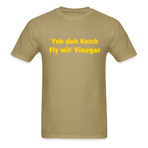 YUH DOH KETCH FLY WIT' VINEGAR - IZATRINI.com - Men's T-Shirt