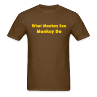 T-Shirts ~ Men's T-Shirt ~ WHAT MONKEY SEE MONKEY DO - IZATRINI.com