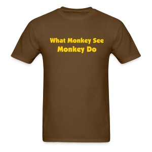 WHAT MONKEY SEE MONKEY DO - IZATRINI.com - Men's T-Shirt