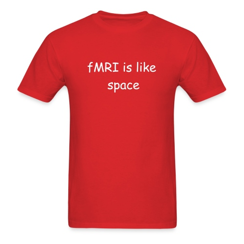 fMRI is like space - everything is relative - Men's T-Shirt